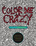 Color Me Crazy: Insanely Detailed Creations to Challenge Your Skills and Blow Your Mind - Peter Deligdisch