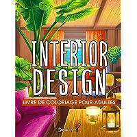 Interior Design: Un Livre de Coloriage pour Adultes avec des conceptions de maison inspirantes, des idées de chambres…