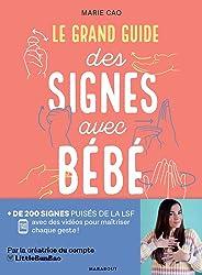 Le grand guide des signes avec bébé: + de 200 signés puisés dans la LSF avec des vidéos pour maîtriser chaque geste !