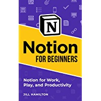 Notion for Beginners: Notion for Work, Play, and Productivity (English Edition)