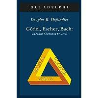 Gödel, Escher, Bach. Un'eterna ghirlanda brillante. Una fuga metaforica su menti e macchine nello spirito di Lewis…