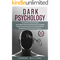 Dark Psychology: The Secrets of Powerful People The Complete Guide That Reveals the Art of Reading People and Having…