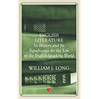 English Literature: Its History and Its Significance For the Life of the Englishspeaking World
