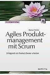 Agiles Produktmanagement mit Scrum: Erfolgreich als Product Owner arbeiten (German Edition) Kindle Edition