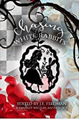 Chasing White Rabbits: A Fantasy Writers Anthology Kindle Edition