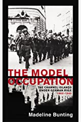 The Model Occupation: The Channel Islands Under German Rule, 1940-1945 Paperback