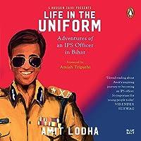 Life in the Uniform: The Adventures of an IPS Officer in Bihar