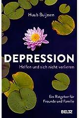 Depression. Helfen und sich nicht verlieren: Ein Ratgeber für Freunde und Familie Kindle Ausgabe