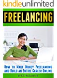 FREELANCING: How to Make Money Freelancing and Build an Entire Career Online (Data Entry Jobs, Virtual Assistant Jobs…