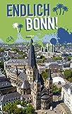 Endlich Bonn!: Dein Stadtführer (»Endlich ...!« Dein Stadtführer)