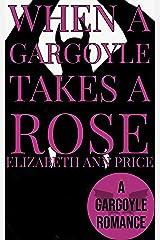 When a Gargoyle Takes a Rose (Gargoyles Book 9) Kindle Edition