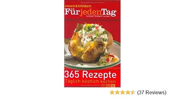 b11ed4a2dd Für jeden Tag - 365 Rezepte. essen und trinken: Schnell! Einfach! Lecker!:  Amazon.de: Bücher