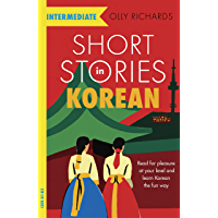 Short Stories in Korean for Intermediate Learners: Read for pleasure at your level, expand your vocabulary and learn…