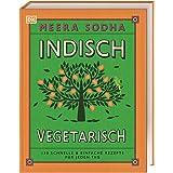 Indisch vegetarisch: 130 schnelle & einfache Rezepte für jeden Tag