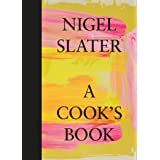 A Cook's Book: The Essential Nigel Slater with over 200 recipes