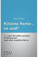 K(l)eine Rente...na und?: So bauen Sie sicher privaten Wohlstand auf Kindle Ausgabe