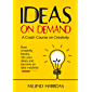 Ideas on Demand: A crash course on creativity. Bust creativity blocks, 10x your ideas, and become an idea machine. (10x…