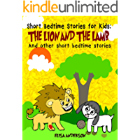 The Lion and the Lamb - A Bedtime Story Picture Book for Kids Ages 3-5 years and above: A children's chapter book  with moral lessons (For preschoolers and kids ages 6-8, 8-10 and above )