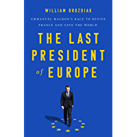 The Last President of Europe: Emmanuel Macron's Race to Revive France and Save the World (English Edition)