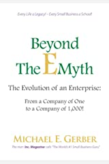 Beyond The E-Myth: The Evolution of an Enterprise: From a Company of One to a Company of 1,000! Kindle Edition