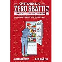 Chetogenica Zero Sbatti Natale: Goditi le feste senza far danni. Ricettario e menu risveglia metabolismo per pigri…