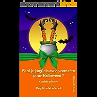 Et si je jonglais avec votre tête pour Halloween ?: Comédie policière (Les enquêtes de Chloé t. 2)