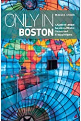 Only in Boston: A Guide to Unique Locations, Hidden Corners and Unusual Objects (Only in Guides) Paperback