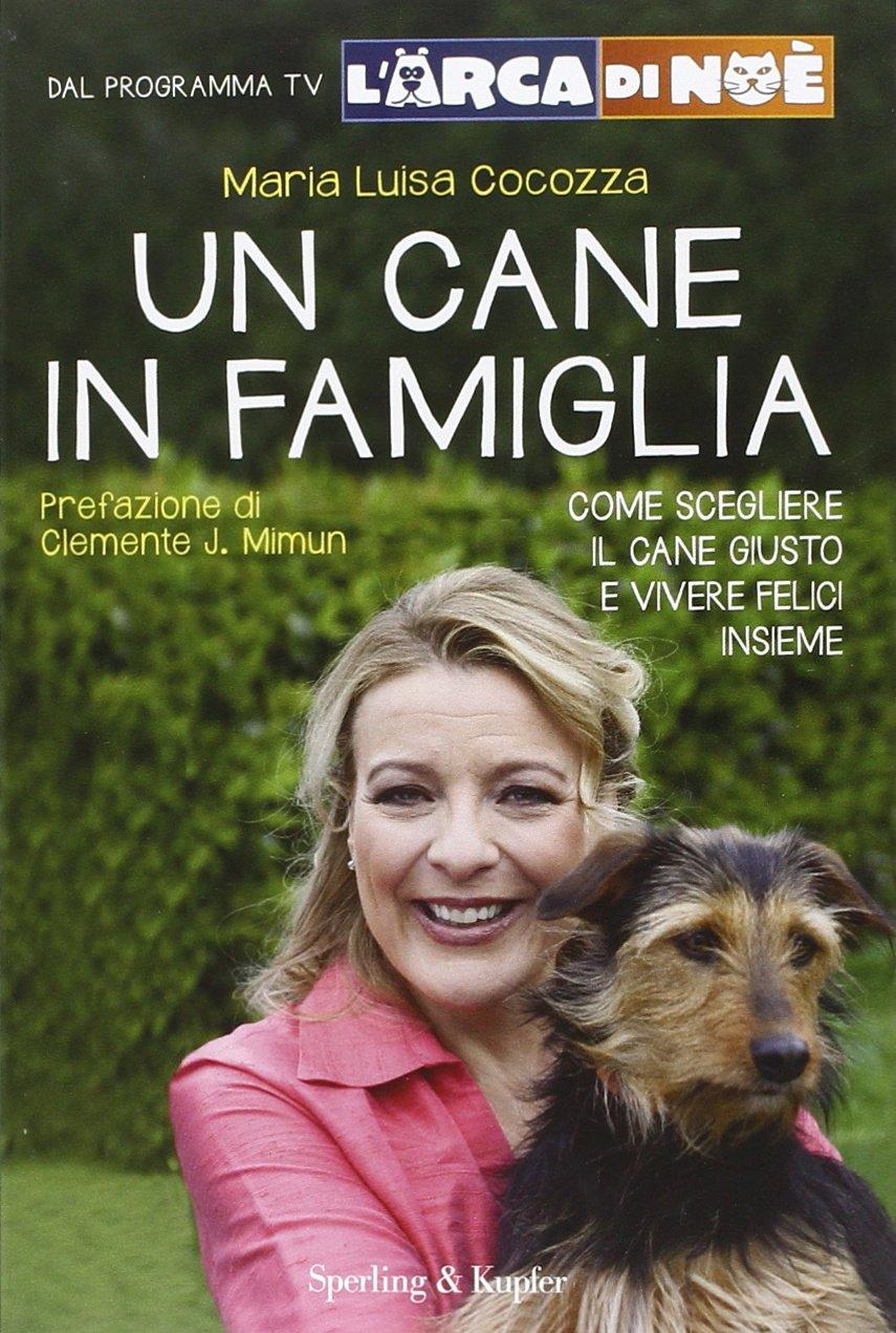 Un cane in famiglia. Come scegliere il cane giusto e vivere felici insieme. L'arca di No�
