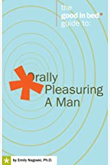 Orally Pleasuring a Man (A Good in Bed Guide) Kindle Edition