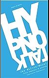 HypnoTalk: Das Milton-Modell, Cold Reading & andere hypnotische Sprachmuster