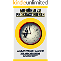 Aufhören zu prokrastinieren: Warum passiert das und wie brechen Sie die Gewohnheit? (German Edition)