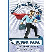 SUPER PAPA Raconte Moi Ton Histoire: Papa Parle Moi De Toi - Journal Mémoire A Remplir Par Son Père - Cadeau Fête Des…