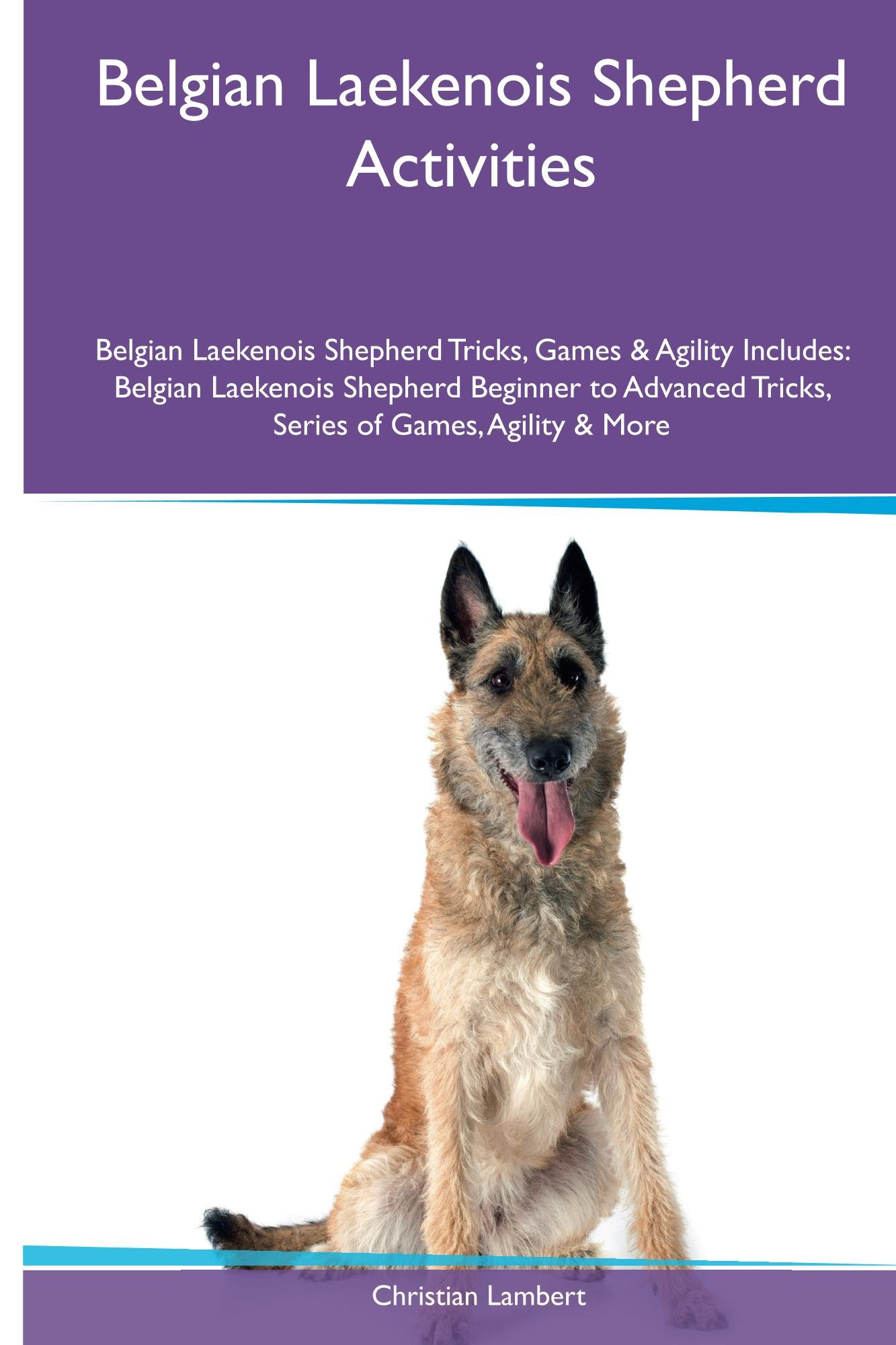 Belgian Laekenois Shepherd Activities Belgian Laekenois Shepherd Tricks, Games & Agility. Includes: Belgian Laekenois Shepherd Beginner to Advanced Tricks, Series of Games, Agility and More