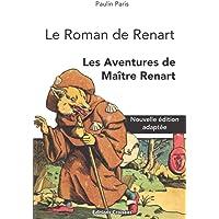 Le Roman de Renart: Les Aventures de Maître Renart (Nouvelle édition intégrale adaptée)