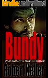 Bundy: Portrait of a Serial Killer: The Shocking True Story of Ted Bundy, America's Worst Serial Killer