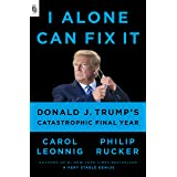 I Alone Can Fix It: Donald Trump's Catastrophic Final Year
