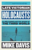 Late Victorian Holocausts: El Nino Famines and the Making of the Third World: El Niño Famines and the Making of the…