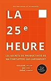 La 25e Heure: Les Secrets de Productivité de 300 Startuppers qui Cartonnent (French Edition)