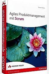 Agiles Produktmanagement mit Scrum und Kanban: So entwickeln Sie Produkte, die begeistern Hardcover