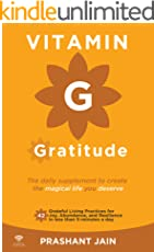 Vitamin G Gratitude: The Daily Supplement to create a magical Life of Fulfillment you deserve.      42 Grateful Living Practices for Joy, Abundance, and Resilience in less than 5-minutes a day.