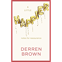 A Little Happier: Notes for reassurance (English Edition)