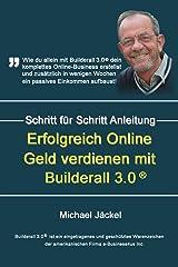 Erfolgreich Online Geld verdienen mit Builderall®: Wie du mit Builderall® 3.0 dein komplettes Online Business erstellst und zusätzlich in wenigen Wochen ein stattliches, passives Einkommen aufbaust Kindle Ausgabe