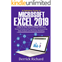 A Definitive Guide to Microsoft  Excel 2019: A Step by Step Guide to Master Microsoft Excel Formulas and Functions for Accounting, Data Analysis and Business Modeling (English Edition)