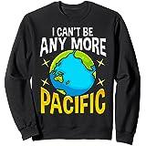 Je ne peux plus être le Pacifique Funny Earth Day Blagues Terre Sweatshirt