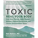 Toxic: Heal Your Body from Mold Toxicity, Lyme Disease, Multiple Chemical Sensitivities, and Chronic Environmental Illness (E