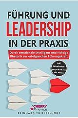 Führung und Leadership in der Praxis: Durch emotionale Intelligenz und richtige Rhetorik zur erfolgreichen Führungskraft inkl. Mitarbeitergespräche aus der Praxis Kindle Ausgabe