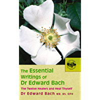 The Essential Writings of Dr Edward Bach: The Twelve Healers and Other Remedies & Heal Thyself (English Edition)