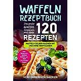 Waffeln Rezeptbuch: Das Große Waffel Kochbuch Mit Über 120 Leckeren Rezepten - Waffeln Selber Machen Mit Und Ohne Waffeleisen