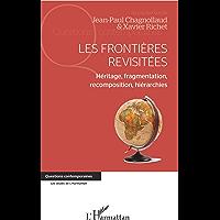 Les frontières revisitées: Héritage, fragmentation, recomposition, hiérarchies (Questions contemporaines)