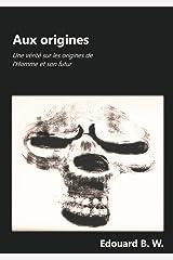 Aux origines: Une vérité sur les origines de l'Homme et son futur Format Kindle